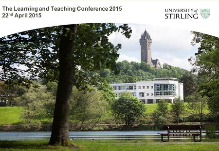 The Learning and Teaching Conference 2015 22 nd April 2015.