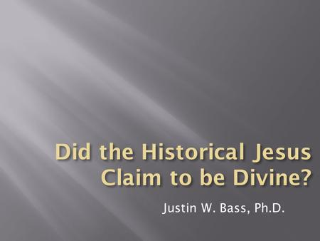 "Justin W. Bass, Ph.D.. ""I am trying here to prevent anyone saying the really foolish thing that people often say about Him: I'm ready to accept Jesus."