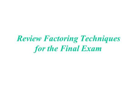 Review Factoring Techniques for the Final Exam