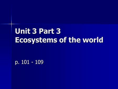 Unit 3 Part 3 Ecosystems of the world p. 101 - 109.