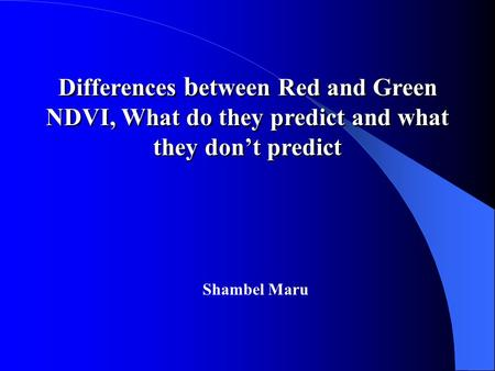 Differences b etween Red and Green NDVI, What do they predict and what they don't predict Shambel Maru.