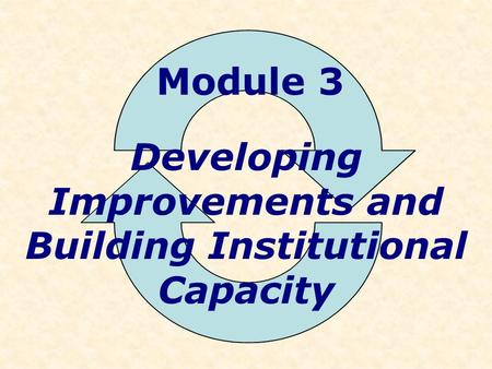 Module 3 Developing Improvements and Building Institutional Capacity.