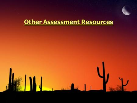 Other Assessment Resources. ◊Banta, T. W. & Associates. (2002). Building a scholarship of assessment San Francisco: Jossey- Bass.