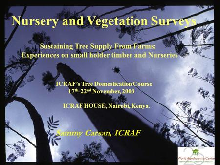 Nursery and Vegetation Surveys Sustaining Tree Supply From Farms: Experiences on small holder timber and Nurseries ICRAF's Tree Domestication Course 17.