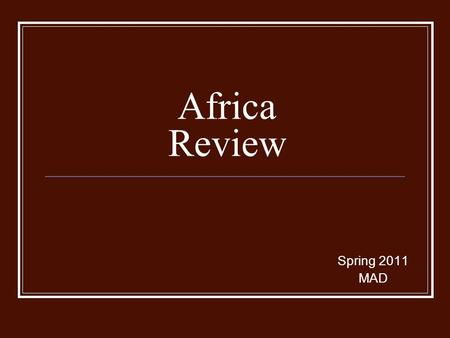 Africa Review Spring 2011 MAD. QUESTION 18 Circle the TWO regions where transportation is most difficult due to natural trade barriers? SAHARA SAVANNA.