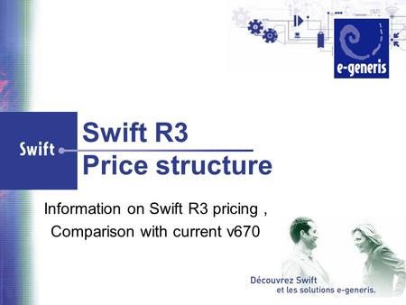 Swift R3 Price structure Information on Swift R3 pricing, Comparison with current v670.