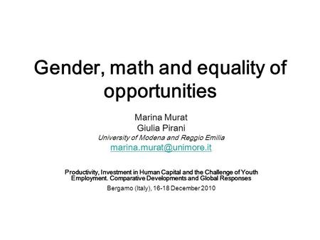 Gender, math and equality of opportunities Marina Murat Giulia Pirani University of Modena and Reggio Emilia Productivity, Investment.