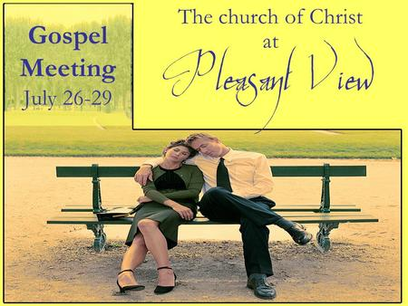 The church of Christ at Gospel Meeting July 26-29 Pleasant View.