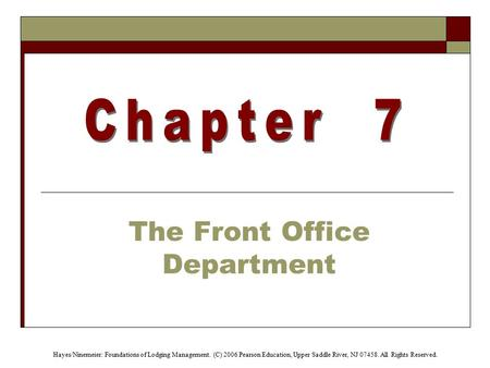 Hayes/Ninemeier: Foundations of Lodging Management. (C) 2006 Pearson Education, Upper Saddle River, NJ 07458. All Rights Reserved. The Front Office Department.