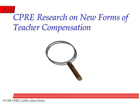 WCER-CPRE,  2000, Allan Odden CPRE Research on New Forms of Teacher Compensation.