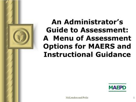 McLendon and Polis1 An Administrator's Guide to Assessment: A Menu of Assessment Options for MAERS and Instructional Guidance.
