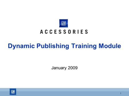 1 Dynamic Publishing Training Module January 2009.