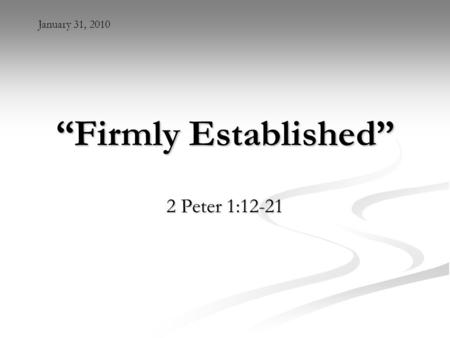 """Firmly Established"" 2 Peter 1:12-21 January 31, 2010."