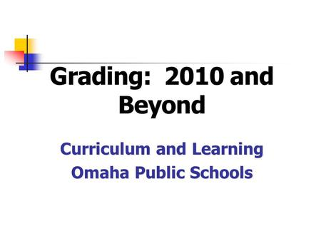 Curriculum and Learning Omaha Public Schools. Learning is a developmental and complex process. In the progression of learning, grades should emphasize.