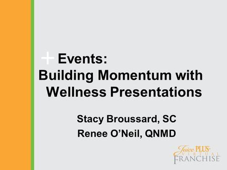 Events: Building Momentum with Wellness Presentations Stacy Broussard, SC Renee O'Neil, QNMD.
