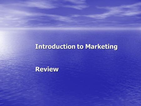 Introduction to Marketing Review. IDEAS ABOUT MARKETING An Activity An Activity A Function A Function A Management Process A Management Process An Orientation.