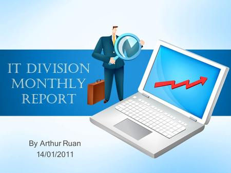 By Arthur Ruan 14/01/2011 IT Division Monthly Report.