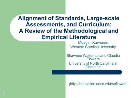 1 Alignment of Standards, Large-scale Assessments, and Curriculum: A Review of the Methodological and Empirical Literature Meagan Karvonen Western Carolina.