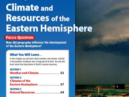 1. Section 1: Weather and Climate Weather is the condition of the atmosphere at a certain time and place. Climate is a region's average weather over a.