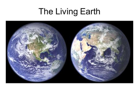 The Living Earth. Guiding Questions 1.What is the greenhouse effect? How does it affect the average temperature of the Earth? 2.Is the Earth completely.