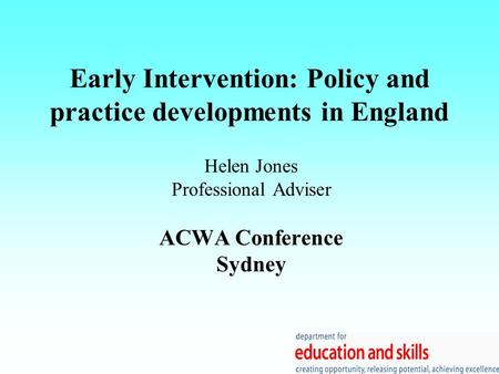 Early Intervention: Policy and practice developments in England Helen Jones Professional Adviser ACWA Conference Sydney.