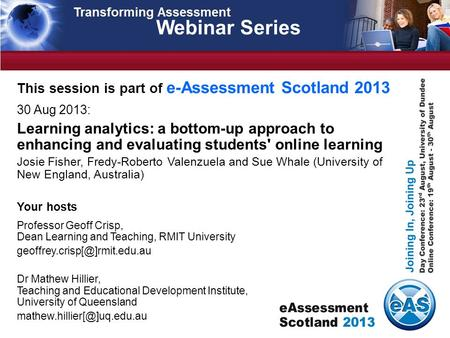 Webinar Series This session is part of e-Assessment Scotland 2013 30 Aug 2013: Learning analytics: a bottom-up approach to enhancing and evaluating students'