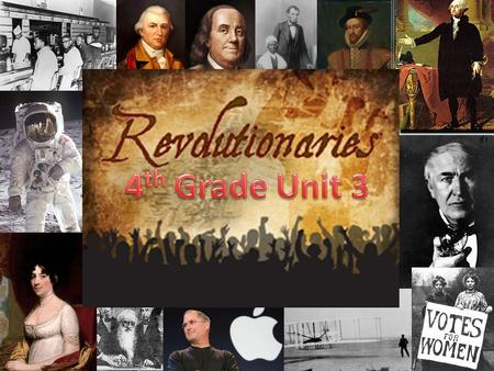 NC Unit 3. Fourth Grade Unit 4 Revolutionaries Topic: A man whose revolutionary ideas changed the world Featuring: Historical Fiction Primary Sources.