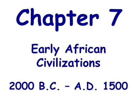 Early African Civilizations 2000 B.C. – A.D. 1500