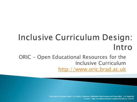 ORIC - Open Educational Resources for the Inclusive Curriculum   This work is licensed under a Creative.