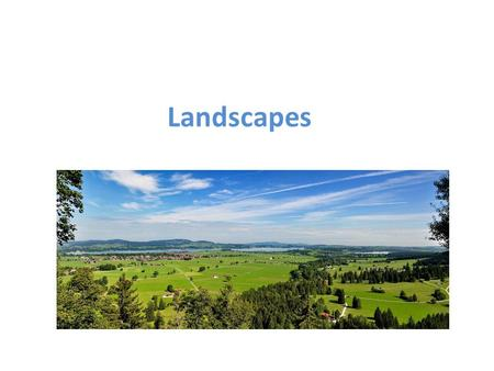 Landscapes. What is a landscape? A landscape is part of the Earth's surface that can be viewed at one time from one place.
