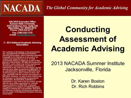Conducting Assessment of Academic Advising 2013 NACADA Summer Institute Jacksonville, Florida Dr. Karen Boston Dr. Rich Robbins NACADA Executive Office.