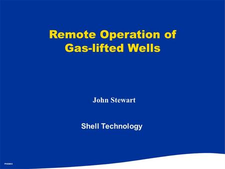 Remote Operation of Gas-lifted Wells John Stewart Shell Technology.