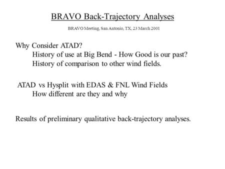 BRAVO Back-Trajectory Analyses Why Consider ATAD? History of use at Big Bend - How Good is our past? History of comparison to other wind fields. ATAD vs.