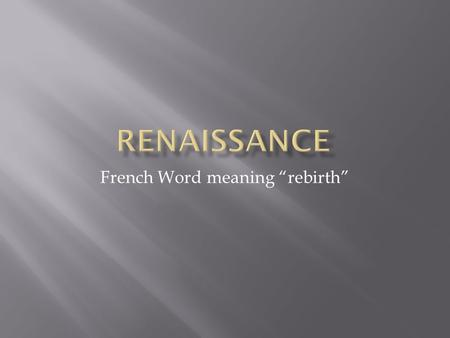 "French Word meaning ""rebirth"".  Describes a period of Western European history between 15 th and 17 th centuries.  Occurred AFTER the ""Middle Ages"""