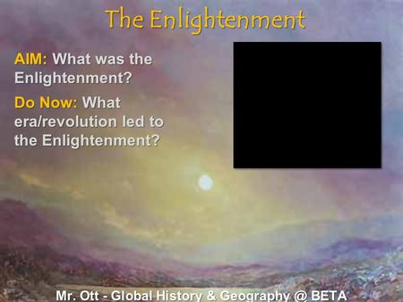 The Enlightenment Mr. Ott - Global History & BETA AIM: What was the Enlightenment? Do Now: What era/revolution led to the Enlightenment?