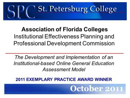 The Development and Implementation of an Institutional-based Online General Education Assessment Model October 2011 Association of Florida Colleges Institutional.