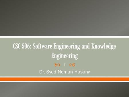  Dr. Syed Noman Hasany 1.  Review of known methodologies  Analysis of software requirements  Real-time software  Software cost, quality, testing.