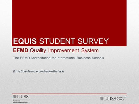 EQUIS STUDENT SURVEY EFMD Quality Improvement System The EFMD Accreditation for International Business Schools Equis Core-Team,