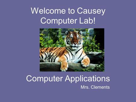 Welcome to Causey Computer Lab! Computer Applications Mrs. Clements.