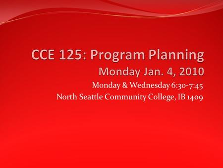 Monday & Wednesday 6:30-7:45 North Seattle Community College, IB 1409.