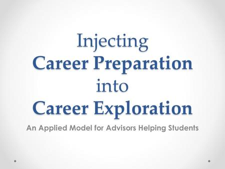 Injecting Career Preparation into Career Exploration An Applied Model for Advisors Helping Students.