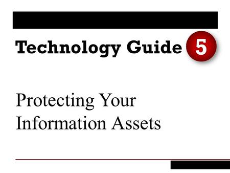 Protecting Your Information Assets 5. 1. Explain why it is critical that you protect your information assets. 2. Identify the various behavioral actions.