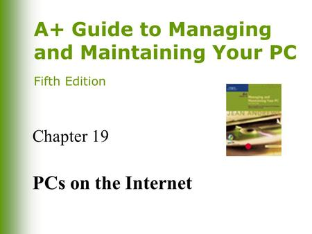 A+ Guide to Managing and Maintaining Your PC Fifth Edition Chapter 19 PCs on the Internet.