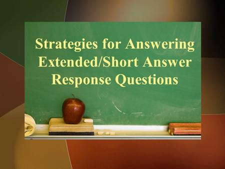 Strategies for Answering Extended/Short Answer Response Questions.
