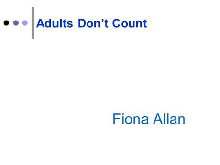 Fiona Allan Adults Don't Count. Aims  To think about the effective teaching and learning Maths  To explore questioning further  To revisit the principles.