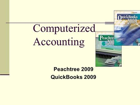 Computerized Accounting Peachtree 2009 QuickBooks 2009.