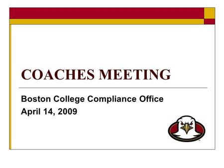 COACHES MEETING Boston College Compliance Office April 14, 2009.