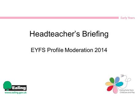 Headteacher's Briefing EYFS Profile Moderation 2014.