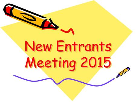 New Entrants Meeting 2015. WelcomeWelcome Hayes Primary School EYFS Team.