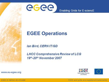 EGEE-II INFSO-RI-031688 Enabling Grids for E-sciencE www.eu-egee.org EGEE and gLite are registered trademarks EGEE Operations Ian Bird, CERN IT/GD LHCC.